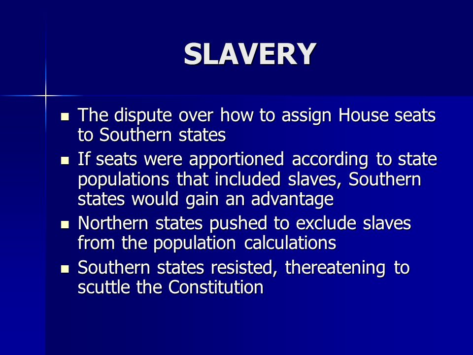 SLAVERY The dispute over how to assign House seats to Southern states The dispute over how to assign House seats to Southern states If seats were appo