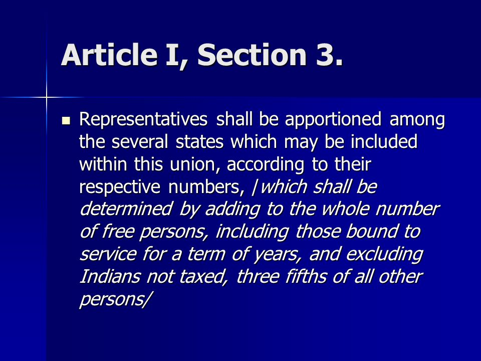 Article I, Section 3. Representatives shall be apportioned among the several states which may be included within this union, according to their respec