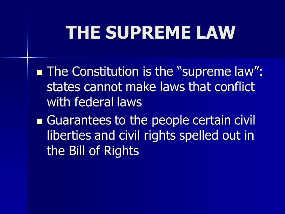 "THE SUPREME LAW The Constitution is the ""supreme law"": states cannot make laws that conflict with federal laws The Constitution is the ""supreme law"":"