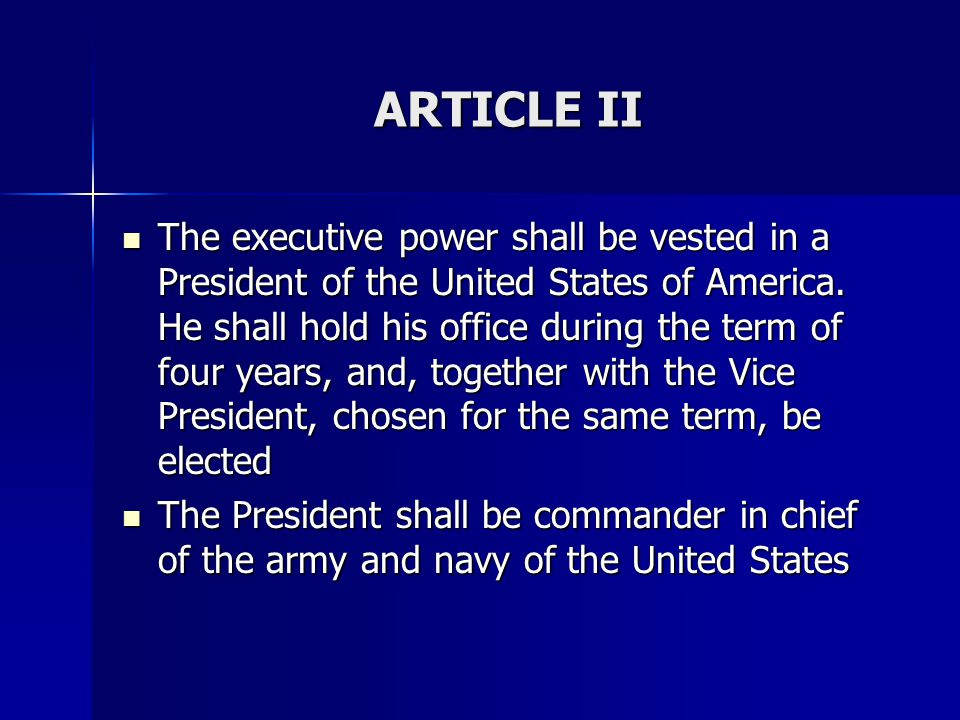 ARTICLE II The executive power shall be vested in a President of the United States of America. He shall hold his office during the term of four years,