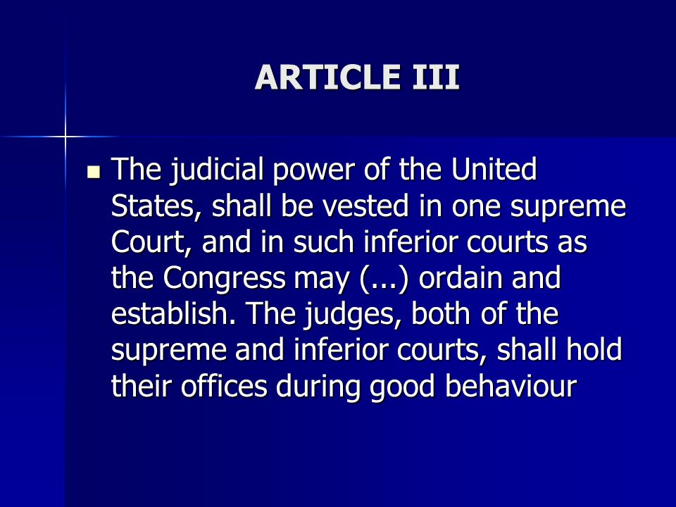 ARTICLE III The judicial power of the United States, shall be vested in one supreme Court, and in such inferior courts as the Congress may (...) ordai