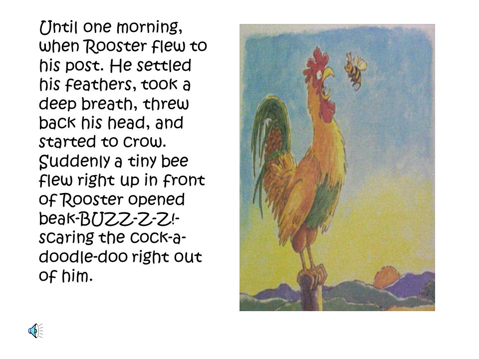 Until one morning, when Rooster flew to his post.