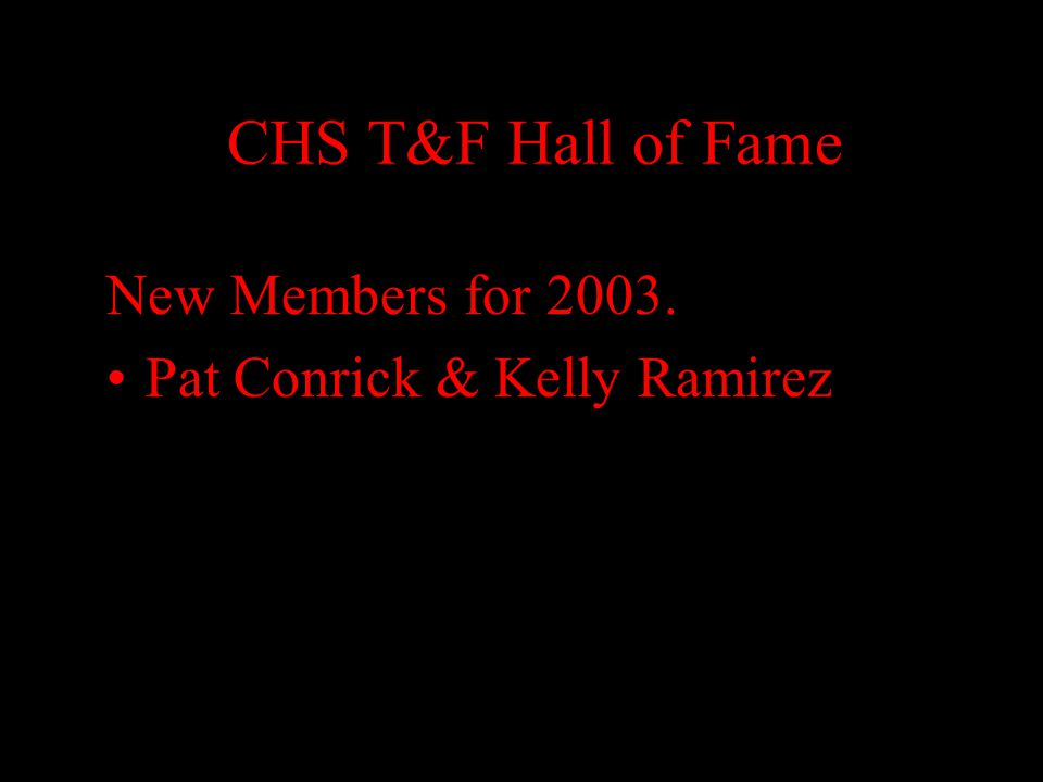 CHS T&F Hall of Fame New Members for 2003. Pat Conrick & Kelly Ramirez