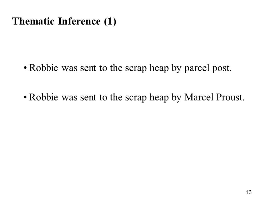 13 Thematic Inference (1) Robbie was sent to the scrap heap by parcel post.