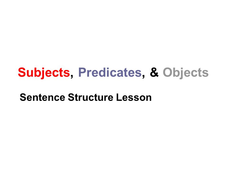 Subjects, Predicates, & Objects Sentence Structure Lesson