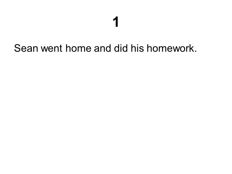 1 Sean went home and did his homework.