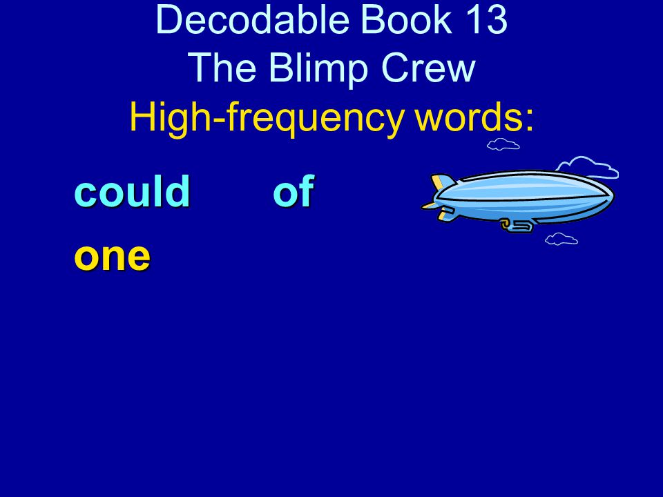 Decodable Book 13 The Blimp Crew High-frequency words: couldof one