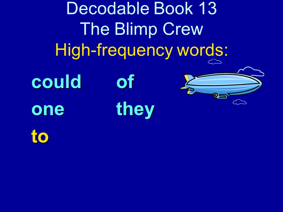 Decodable Book 13 The Blimp Crew High-frequency words: couldof onethey to
