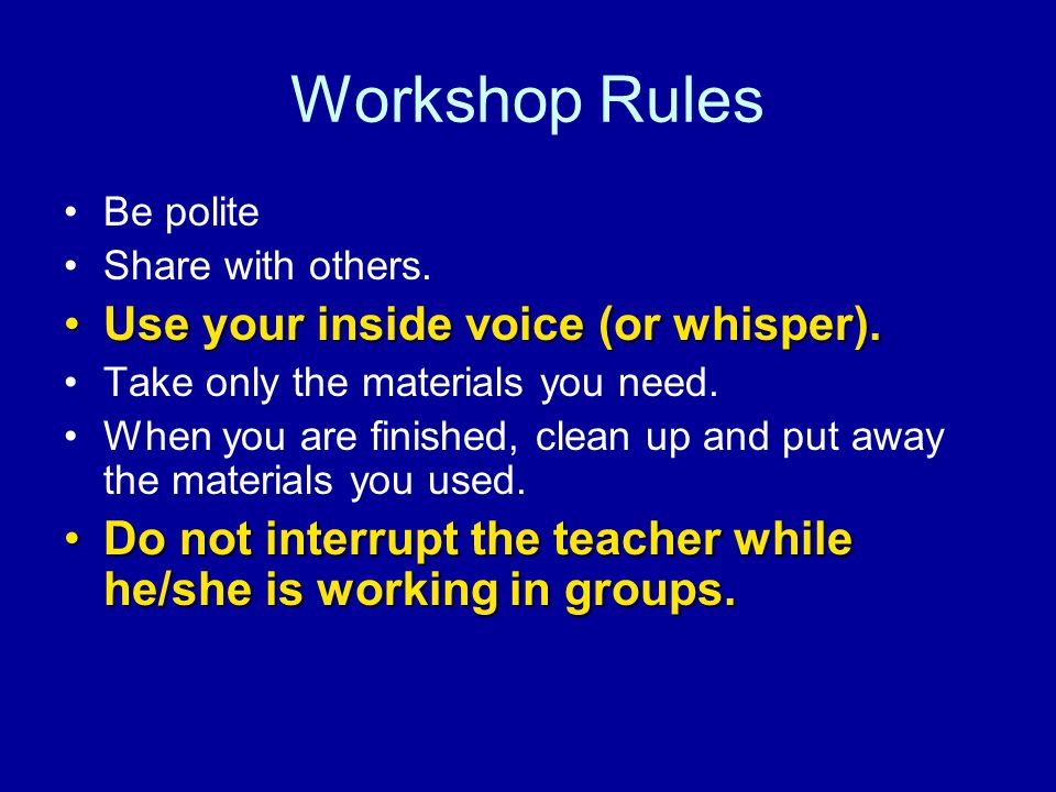 Workshop Rules Be polite Share with others.