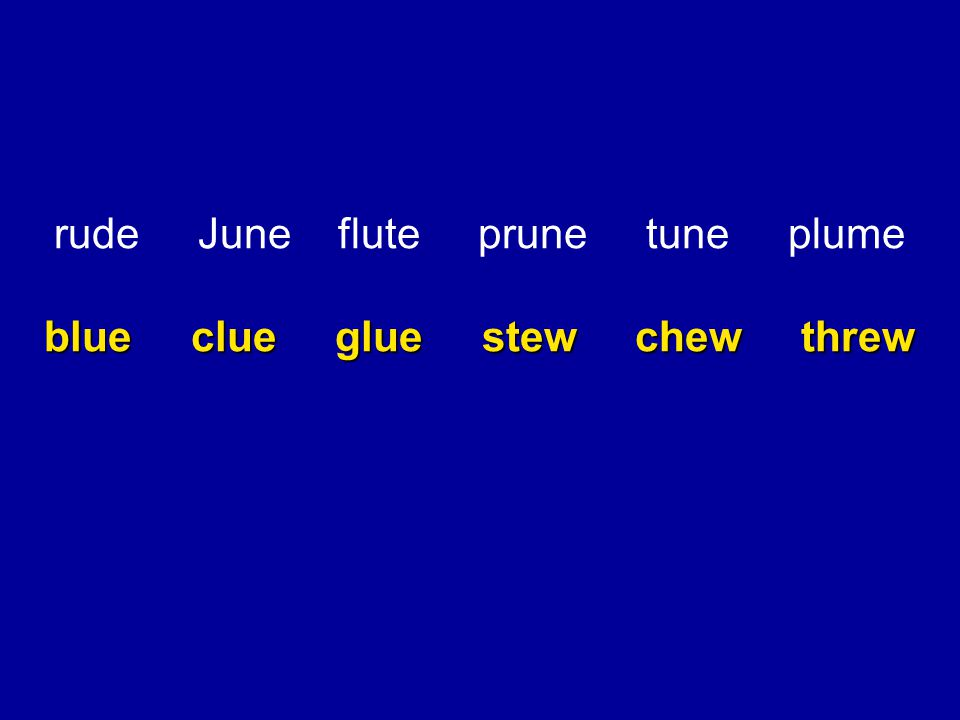 rude June flute prune tune plume blue clue glue stew chew threw coo bloom noodle rooster balloon