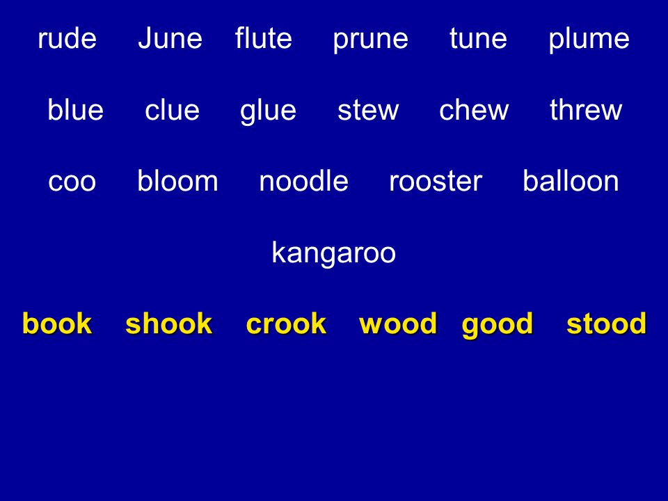 rude June flute prune tune plume blue clue glue stew chew threw coo bloom noodle rooster balloon kangaroo book shook crook wood good stood