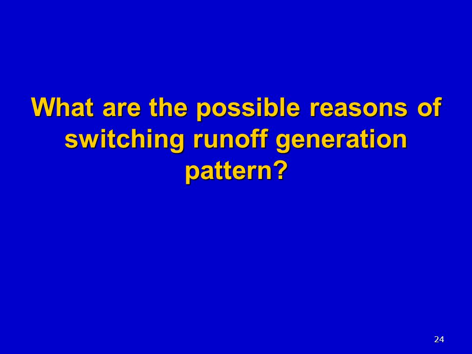 24 What are the possible reasons of switching runoff generation pattern