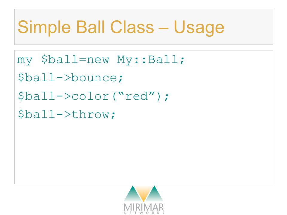 Simple Ball Class – Usage my $ball=new My::Ball; $ball->bounce; $ball->color( red ); $ball->throw;