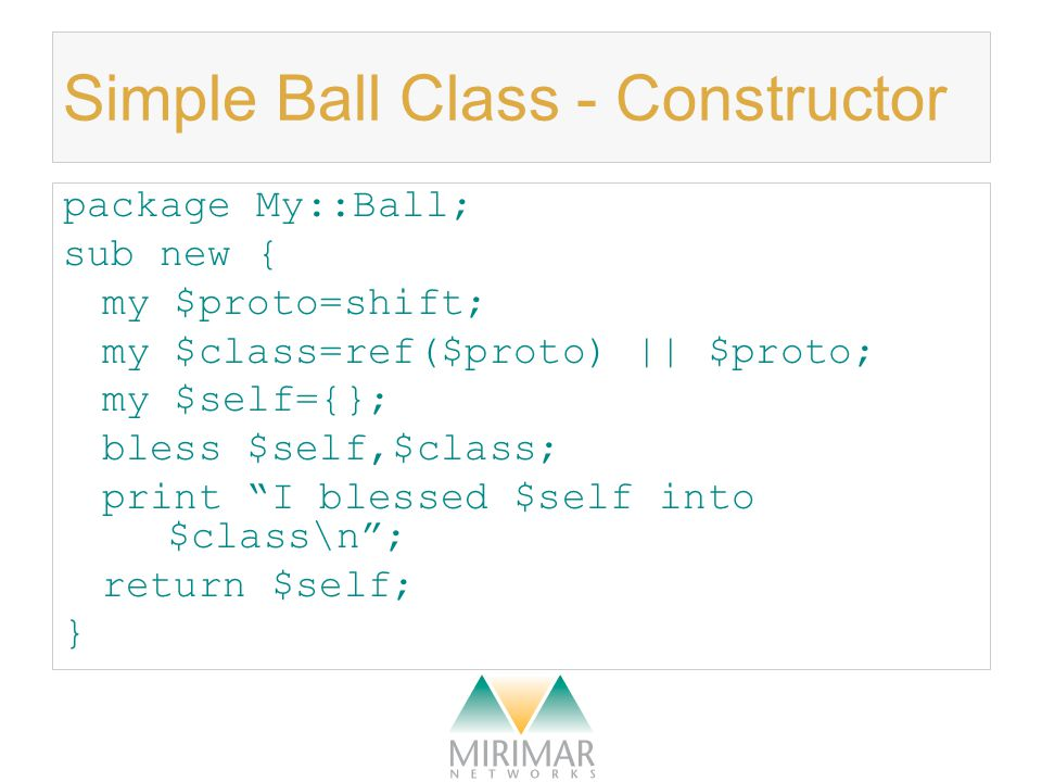 Simple Ball Class - Property sub color { my $self=shift; if (@_) {$self->{COLOR}=shift;} print COLOR is , $self ->{COLOR}, \n ; return $self->{COLOR}; }