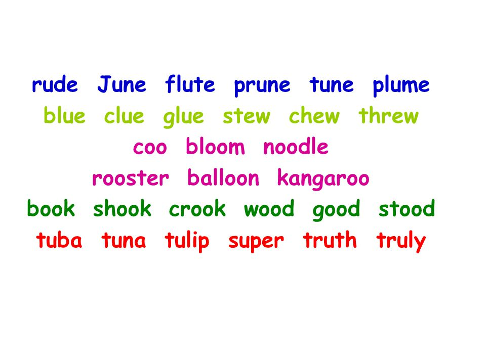rude June flute prune tune plume blue clue glue stew chew threw coo bloom noodle rooster balloon kangaroo book shook crook wood good stood tuba tuna tulip super truth truly