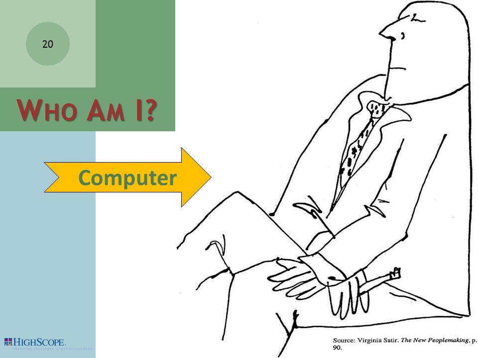 20 W HO A M I Computer