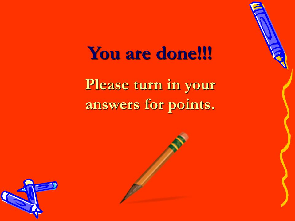 You are done!!! Please turn in your answers for points.