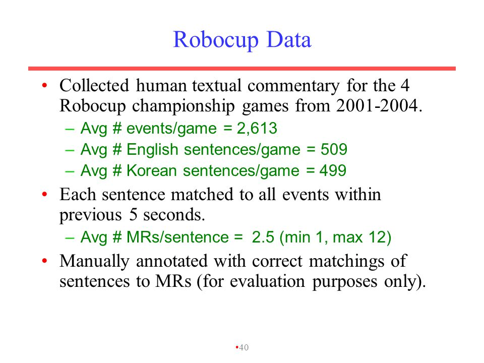 Robocup Data Collected human textual commentary for the 4 Robocup championship games from 2001-2004.