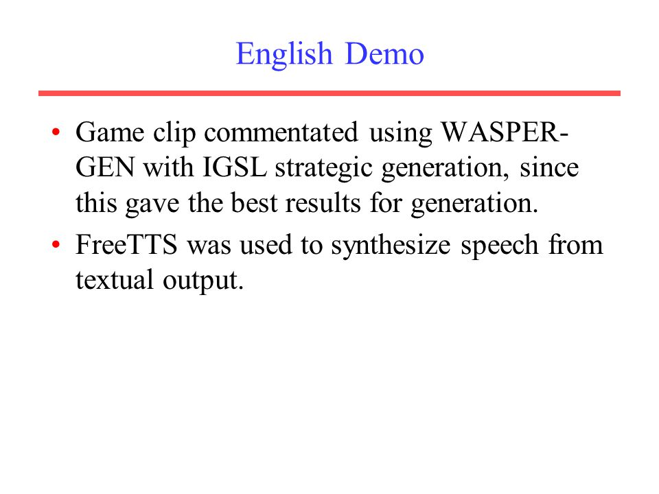 English Demo Game clip commentated using WASPER- GEN with IGSL strategic generation, since this gave the best results for generation.