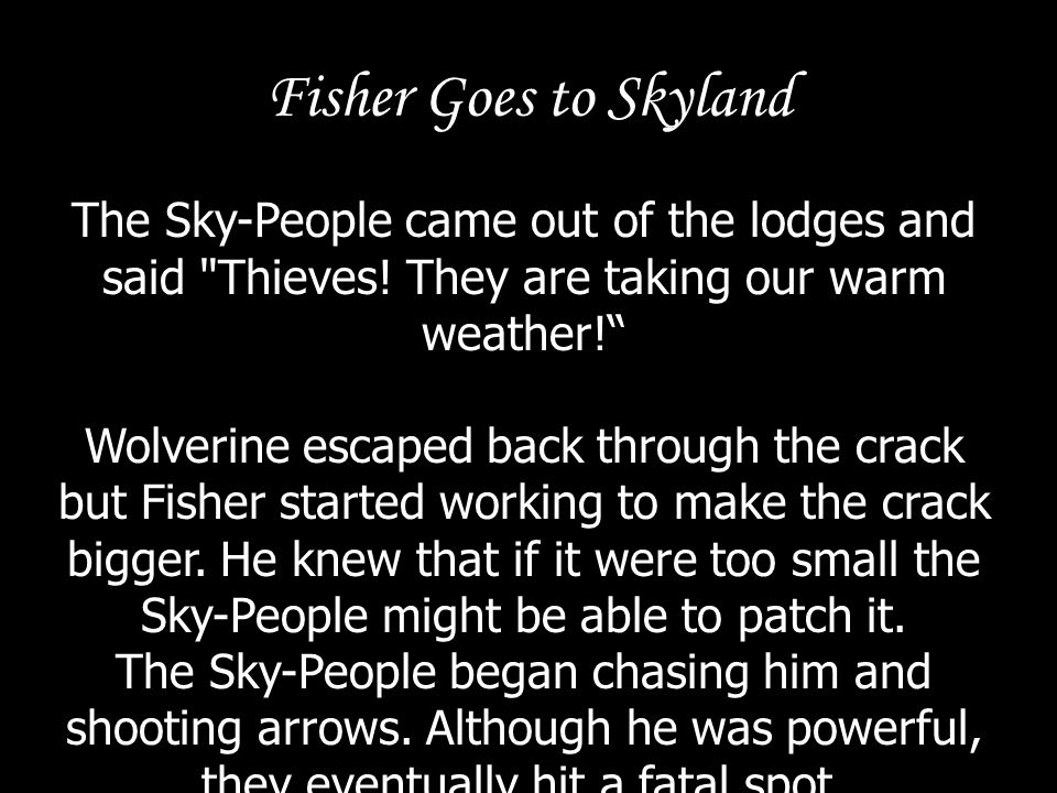 Fisher Goes to Skyland The Sky-People came out of the lodges and said