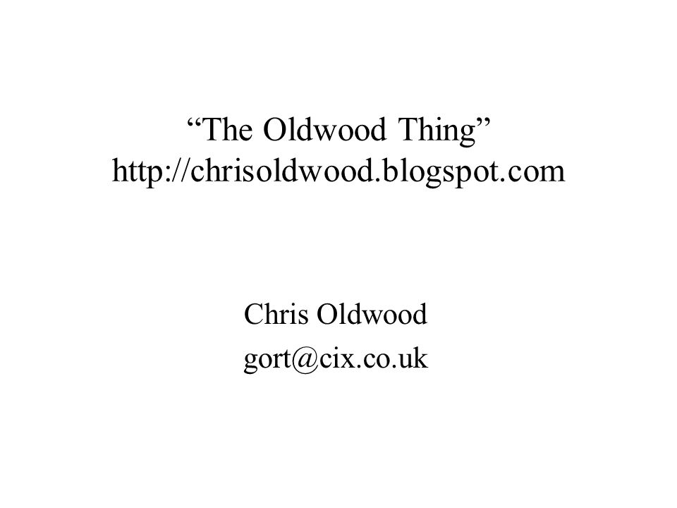 The Oldwood Thing http://chrisoldwood.blogspot.com Chris Oldwood gort@cix.co.uk