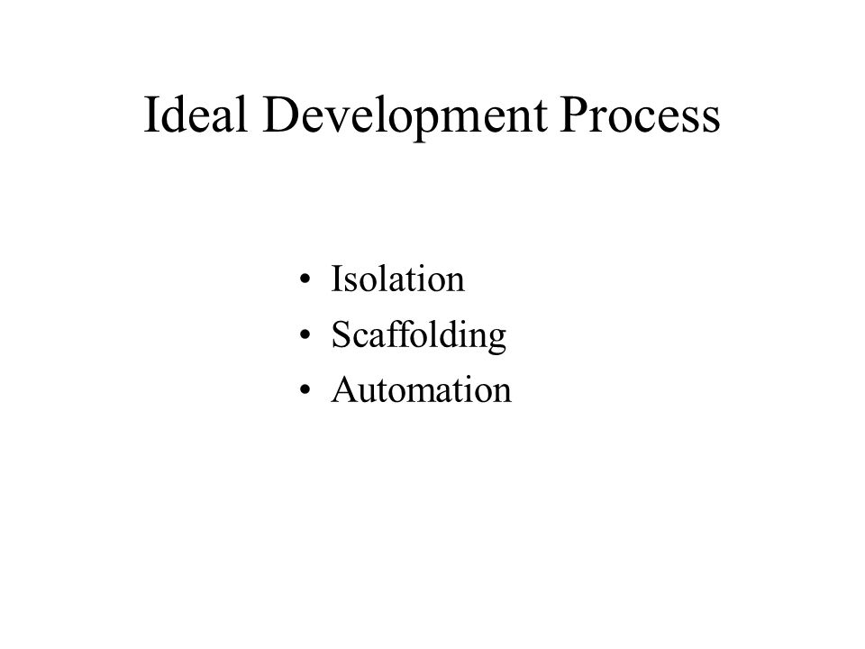 Ideal Development Process Isolation Scaffolding Automation