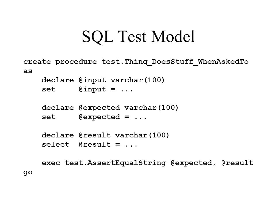 SQL Test Model create procedure test.Thing_DoesStuff_WhenAskedTo as declare @input varchar(100) set @input =...