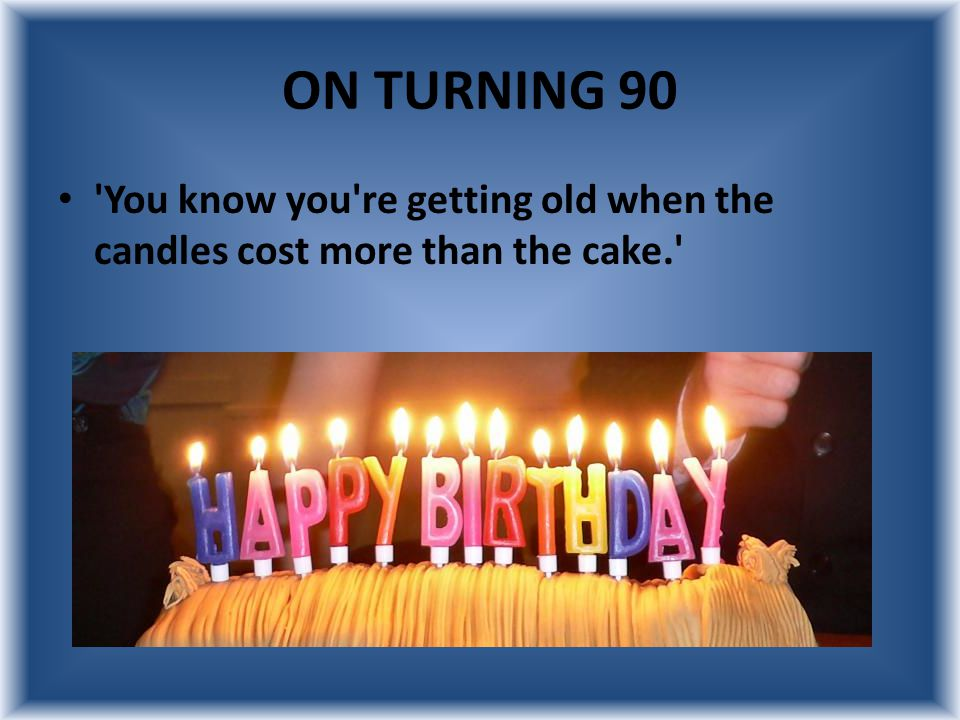 ON TURNING 100 I don t feel old.In fact, I don t feel anything until noon.