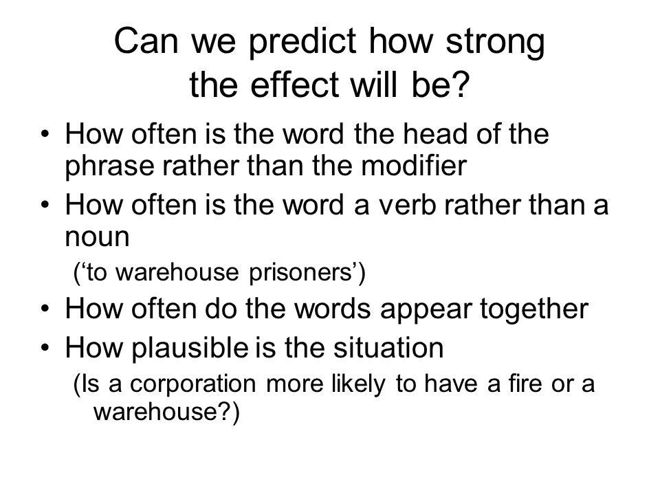 Can we predict how strong the effect will be.