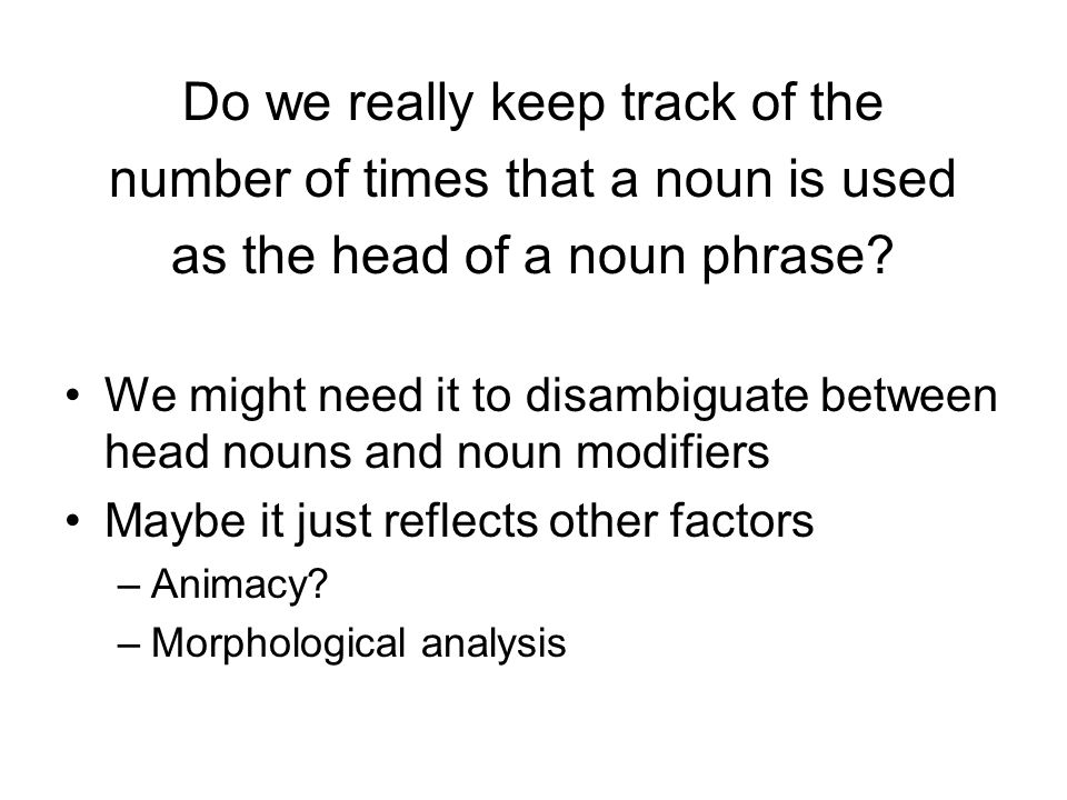 Do we really keep track of the number of times that a noun is used as the head of a noun phrase.