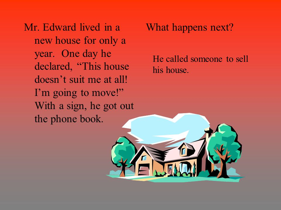 Mr. Edward lived in a new house for only a year.