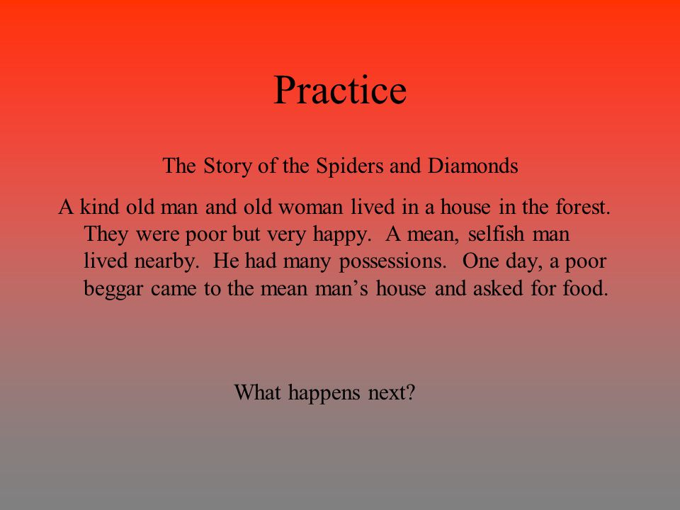 Practice The Story of the Spiders and Diamonds A kind old man and old woman lived in a house in the forest.