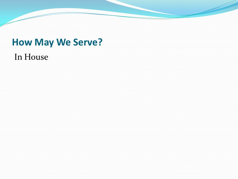 How May We Serve? In House