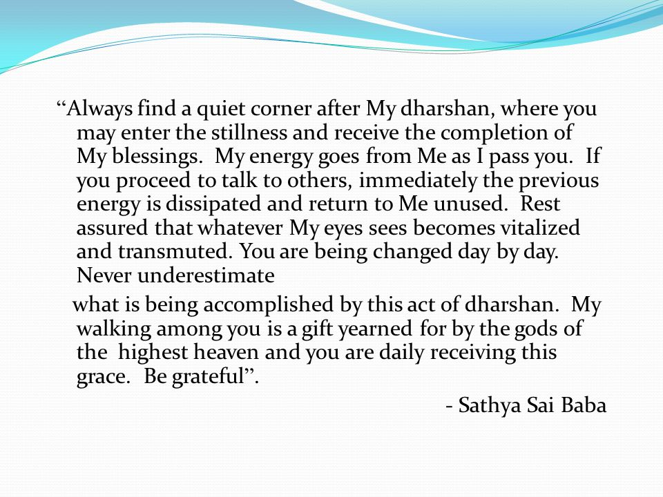 """"""" Always find a quiet corner after My dharshan, where you may enter the stillness and receive the completion of My blessings. My energy goes from Me a"""