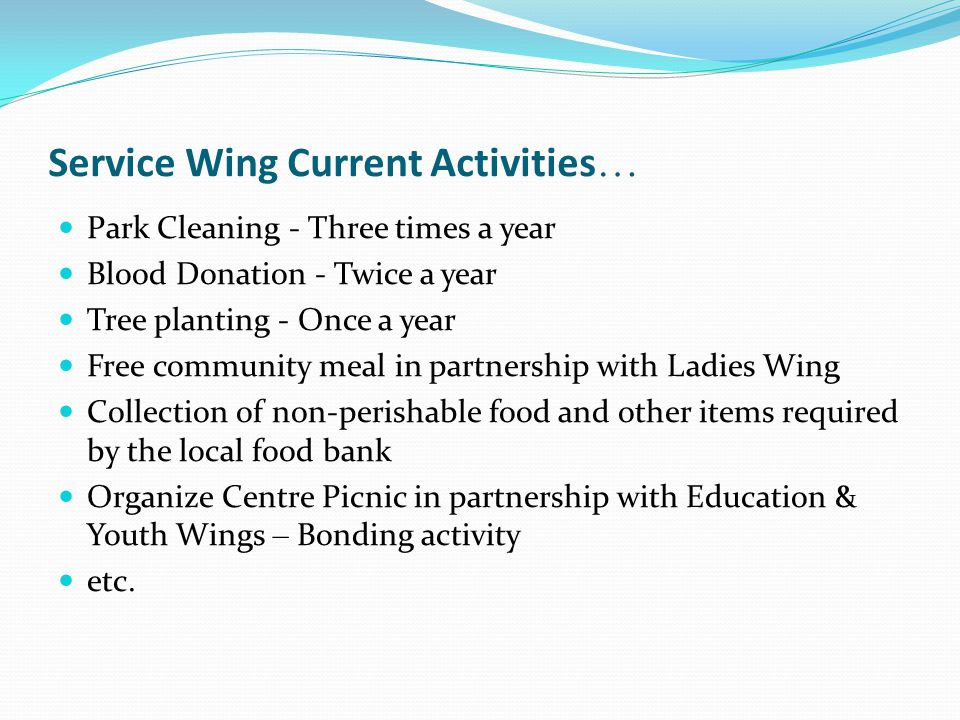 Service Wing Current Activities … Park Cleaning - Three times a year Blood Donation - Twice a year Tree planting - Once a year Free community meal in