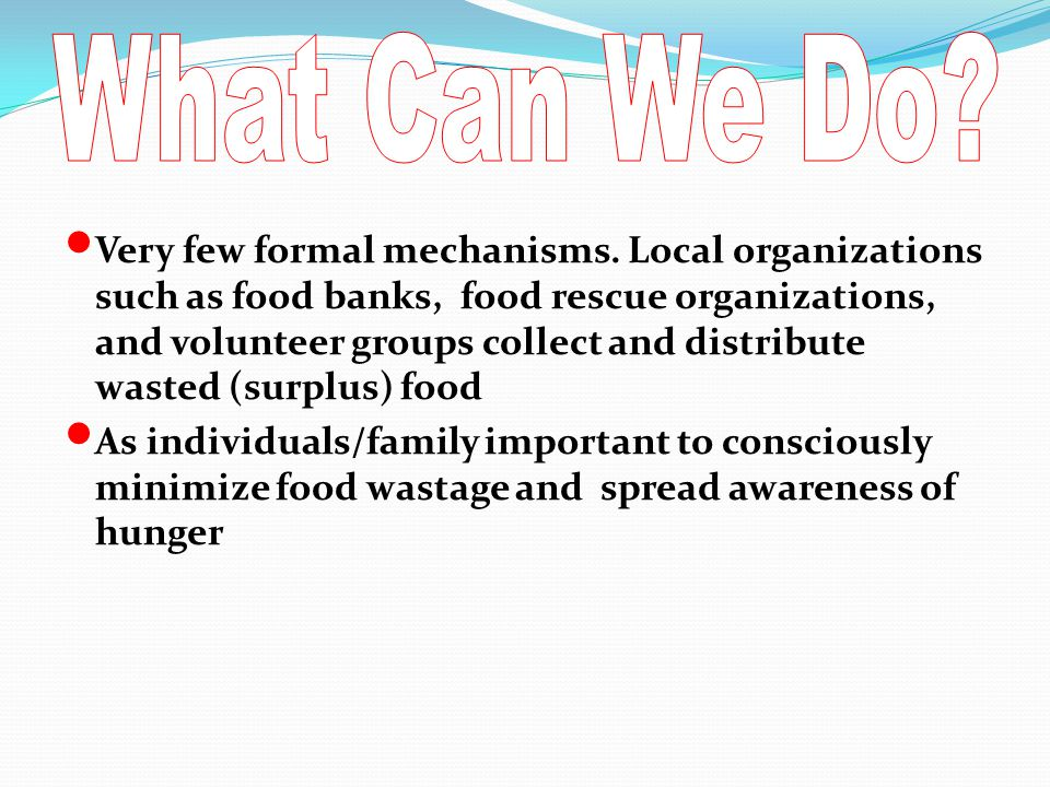 Very few formal mechanisms. Local organizations such as food banks, food rescue organizations, and volunteer groups collect and distribute wasted (sur