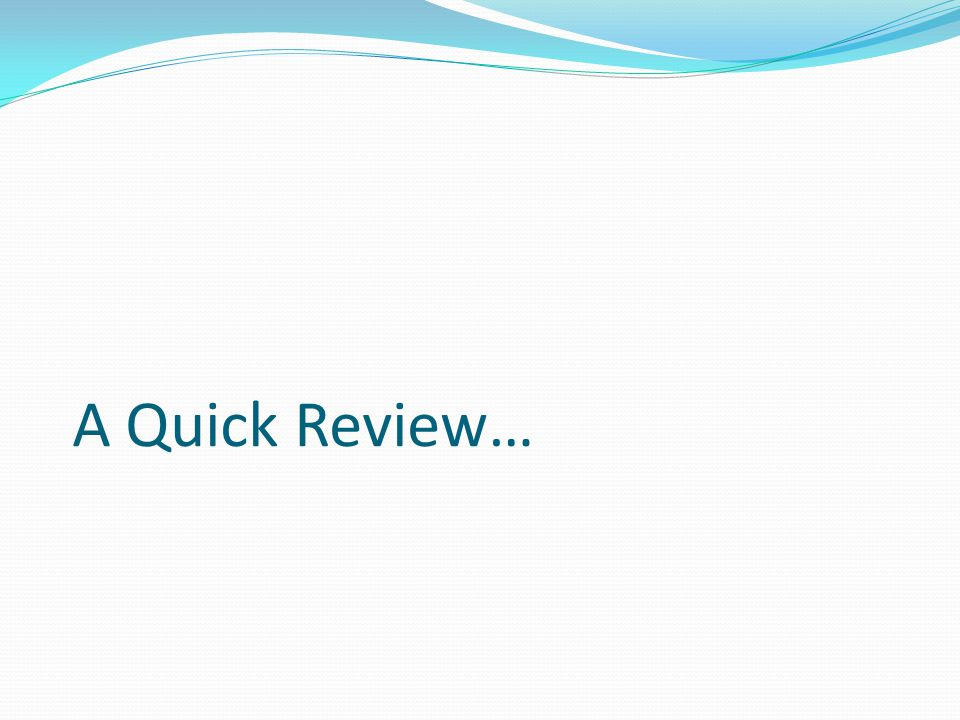 A Quick Review…