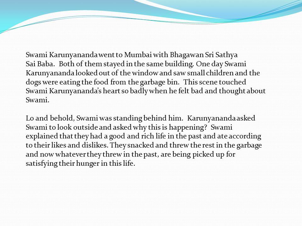 Swami Karunyananda went to Mumbai with Bhagawan Sri Sathya Sai Baba. Both of them stayed in the same building. One day Swami Karunyananda looked out o