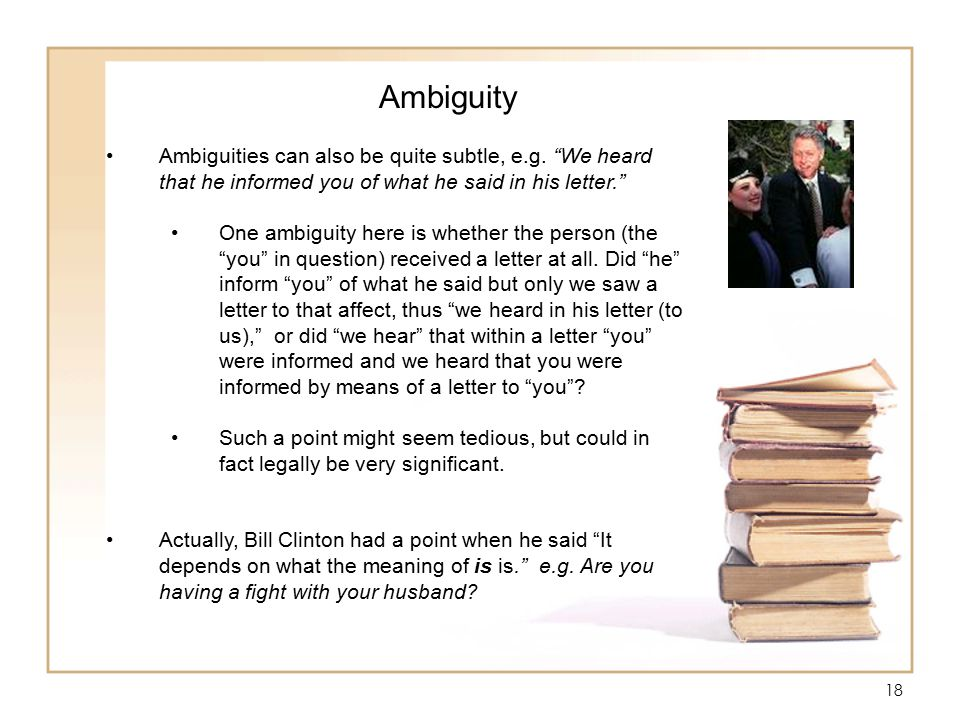 """18 Ambiguity Ambiguities can also be quite subtle, e.g. """"We heard that he informed you of what he said in his letter."""" One ambiguity here is whether t"""