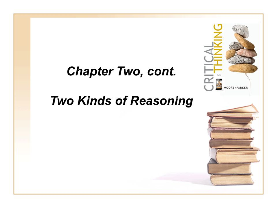 Chapter Two, cont. Two Kinds of Reasoning