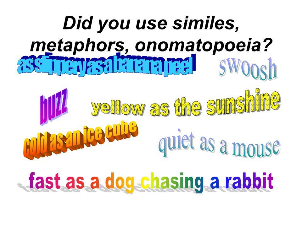 Did you use similes, metaphors, onomatopoeia