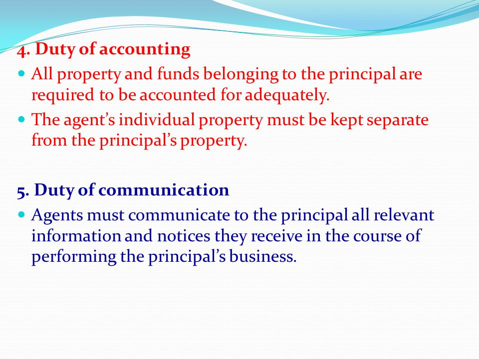 4. Duty of accounting All property and funds belonging to the principal are required to be accounted for adequately. The agent's individual property m