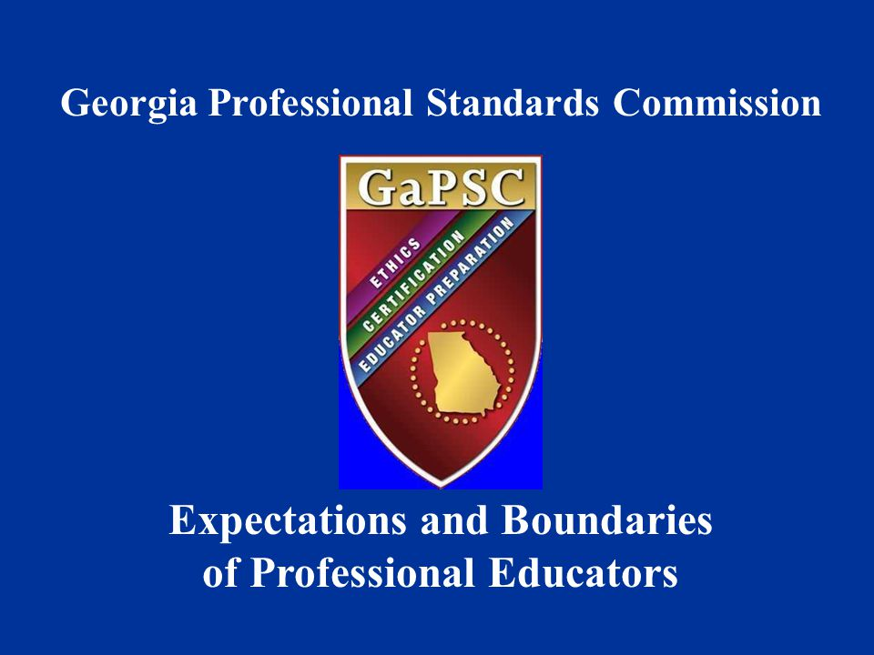 Georgia Professional Standards Commission Expectations and Boundaries of Professional Educators