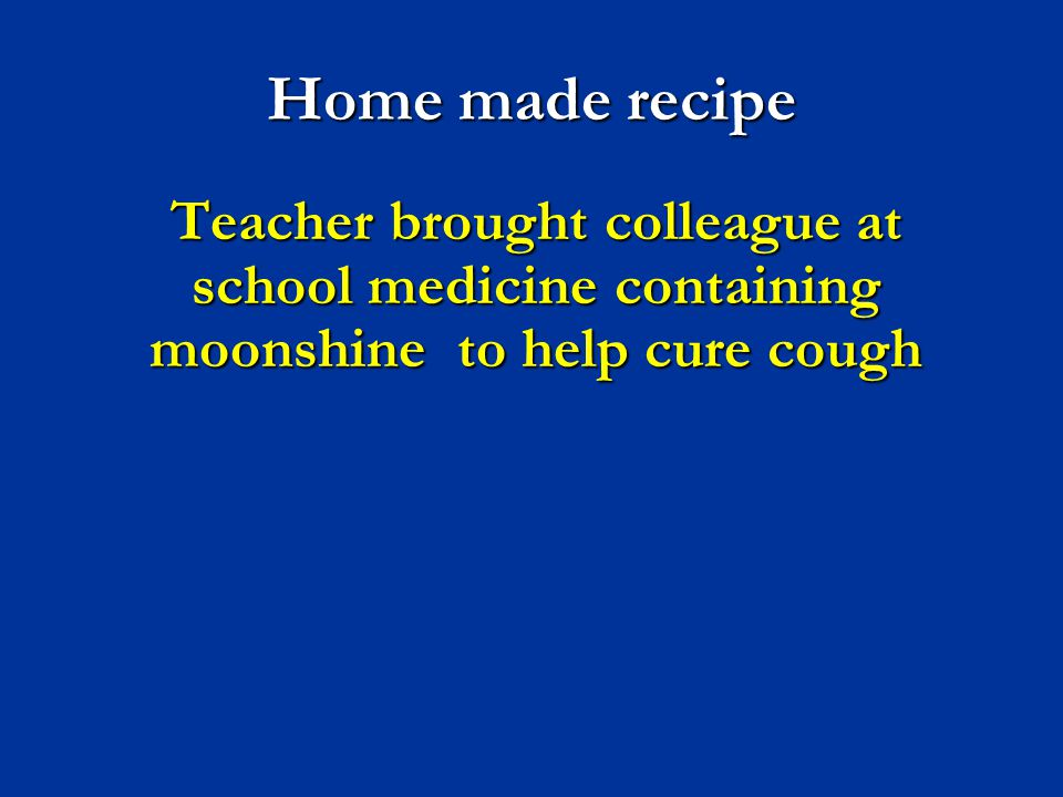 Home made recipe Teacher brought colleague at school medicine containing moonshine to help cure cough