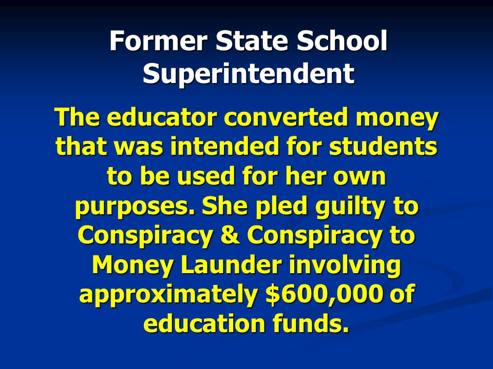 The educator converted money that was intended for students to be used for her own purposes. She pled guilty to Conspiracy & Conspiracy to Money Laund