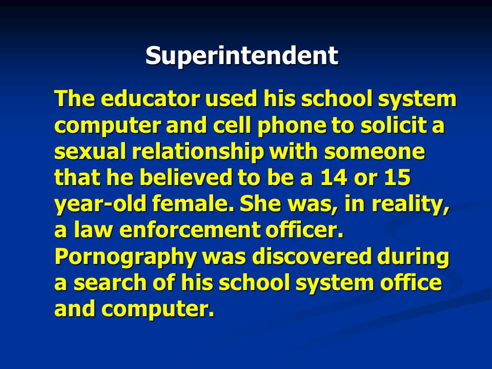 The educator used his school system computer and cell phone to solicit a sexual relationship with someone that he believed to be a 14 or 15 year-old f