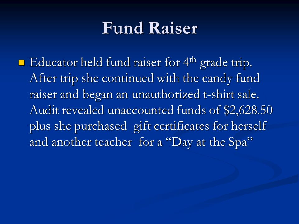 Fund Raiser Educator held fund raiser for 4 th grade trip. After trip she continued with the candy fund raiser and began an unauthorized t-shirt sale.