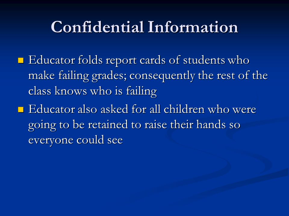 Confidential Information Educator folds report cards of students who make failing grades; consequently the rest of the class knows who is failing Educ