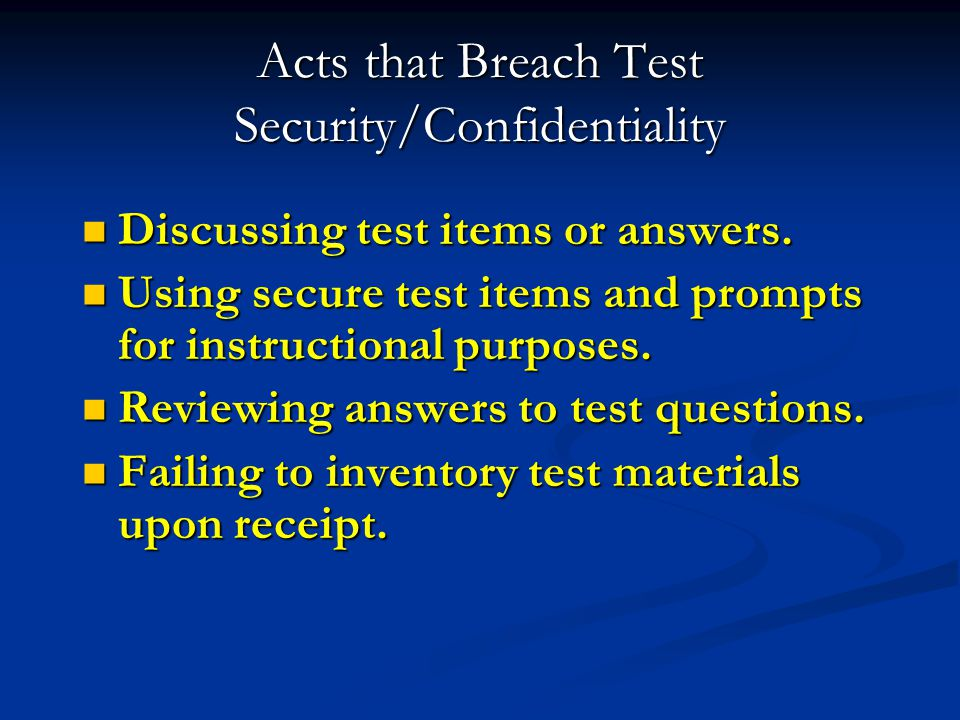 Acts that Breach Test Security/Confidentiality Discussing test items or answers. Discussing test items or answers. Using secure test items and prompts