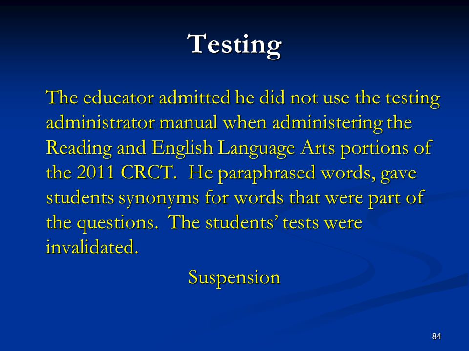 Testing The educator admitted he did not use the testing administrator manual when administering the Reading and English Language Arts portions of the